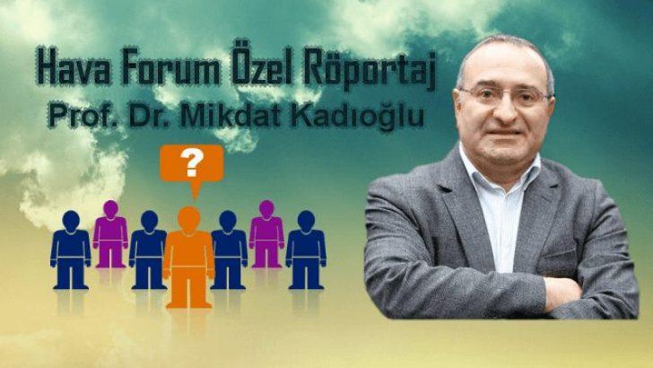 Prof. Dr. Mikdat Kadıoglu Röportajımız